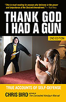 Thank God I Had a Gun - True Accounts of Self-Defense, Second Edition