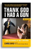 Thanks God I Had a Gun - True Accounts of Self-Defense by Chris Bird